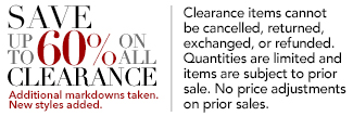 Clearance items cannot be cancelled, returned, exchanged, or refunded. Quantities are limited and items are subject to prior sale. No price adjustments on prior sales.